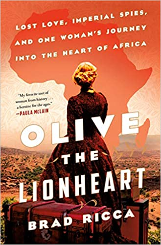 Olive the Lionheart: Lost Love, Imperial Spies, and One Woman's Journey into the Heart of Africa Book Cover